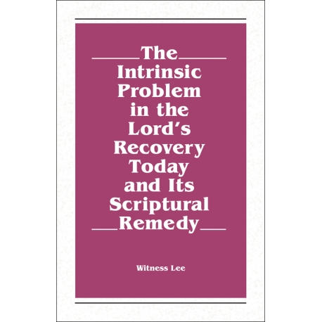Intrinsic Problem in the Lord's Recovery Today and Its Scriptural Remedy, The