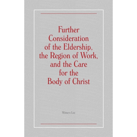 Further Consideration of the Eldership, the Region of Work, and the Care for the Body of Christ