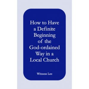 How to Have a Definite Beginning of the God-ordained Way in a Local Church