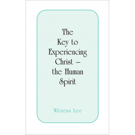 Key to Experiencing Christ -- the Human Spirit, The