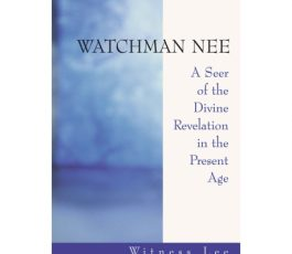 Watchman Nee — A Seer of the Divine Revelation in the Present Age
