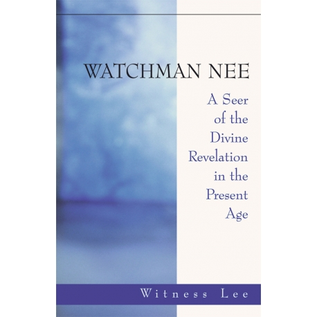 Watchman Nee -- A Seer of the Divine Revelation in the Present Age