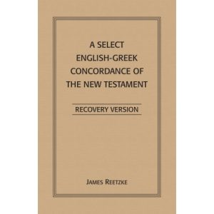 Select English-Greek Concordance of the New Testament, A--Recovery Version